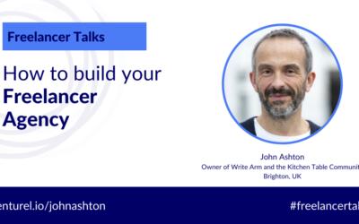 John Ashton, How to Build Your Freelancer Agency